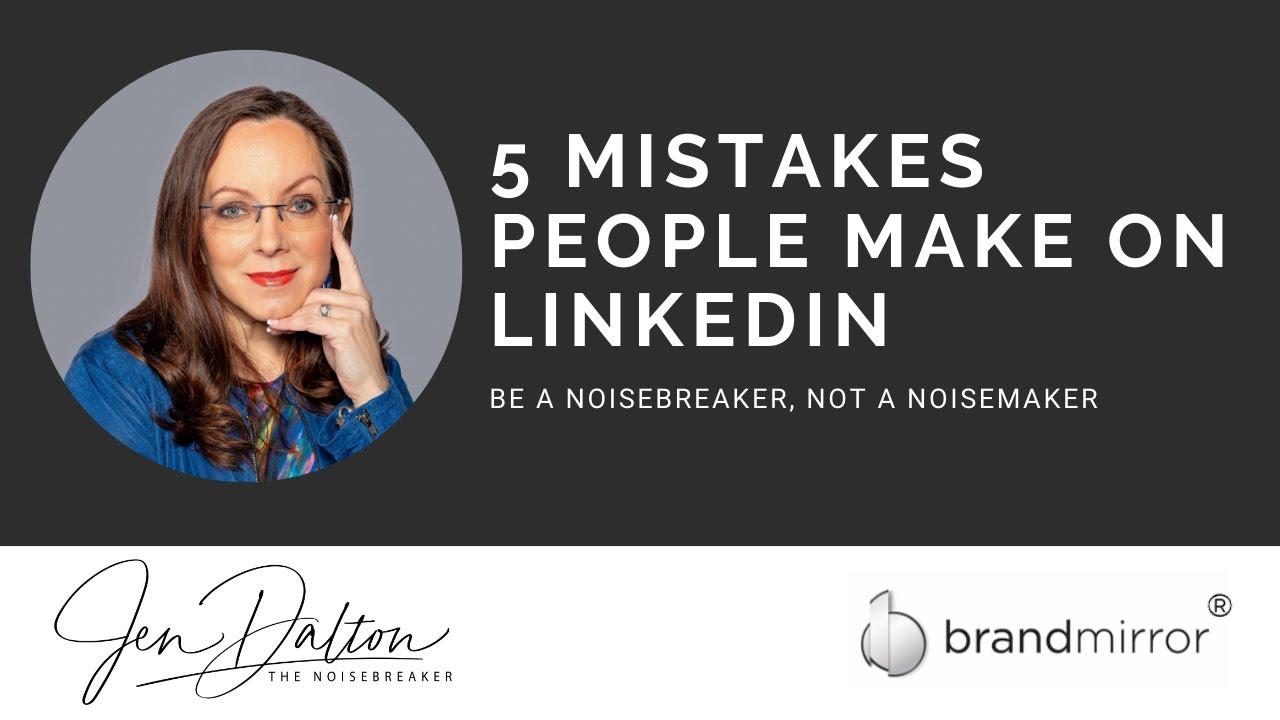 5 Mistakes People Make on LinkedIn